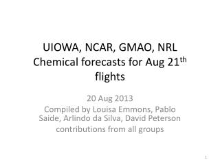 UIOWA, NCAR, GMAO, NRL Chemical forecasts for Aug 21 th  flights