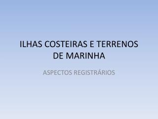 ILHAS COSTEIRAS E TERRENOS DE MARINHA