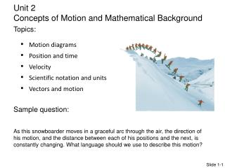 Motion diagrams Position and time Velocity Scientific notation and units  Vectors and motion