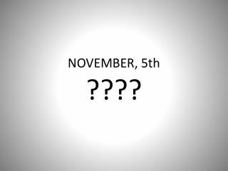 NOVEMBER, 5th ????