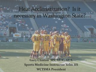 Heat Acclimatization?  Is it necessary in Washington State?