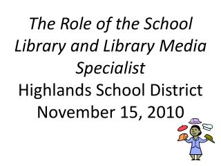 The Role of the School Library and Library Media Specialist Highlands School District
