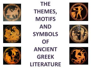 THE THEMES, MOTIFS AND SYMBOLS OF ANCIENT GREEK LITERATURE