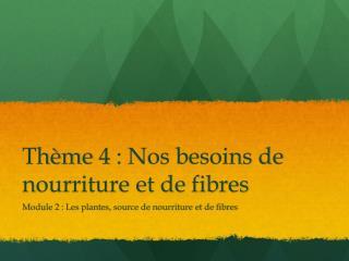 Thème  4 :  Nos besoins de nourriture et de fibres