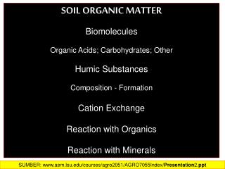 SOIL ORGANIC MATTER Biomolecules Organic  Acids; Carbohydrates; Other Humic  Substances