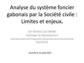 Analyse  du système foncier gabonais par  l a  Société civile :  Limites  et enjeux .