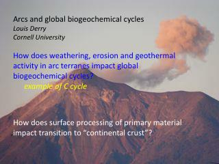 Arcs and global biogeochemical cycles Louis Derry Cornell University