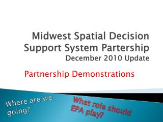 Midwest Spatial Decision Support System  Partership December 2010 Update