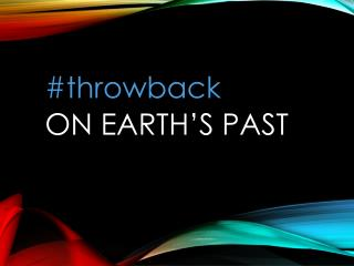 #throwback ON EARTH'S PAST
