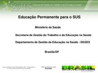 Educação  Permanente  para o  SUS Ministério da Saúde