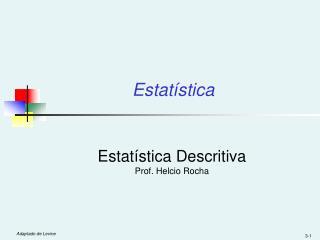 Estatística Descritiva Prof.  Helcio  Rocha