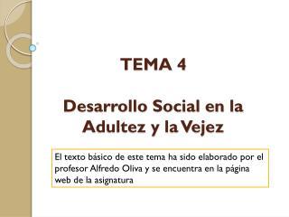 TEMA  4 Desarrollo Social en la Adultez y la Vejez