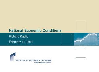 National Economic Conditions Richard Kaglic February  11,  2011