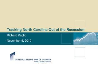 Tracking North Carolina Out of the Recession  Richard Kaglic November  9, 2010