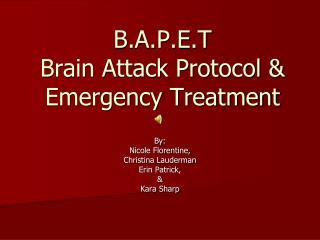B.A.P.E.T  Brain Attack Protocol & Emergency Treatment