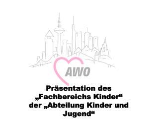 """Präsentation des """"Fachbereichs Kinder"""" der """"Abteilung Kinder und Jugend"""""""