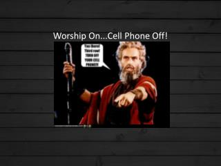 Worship On...Cell Phone Off!