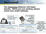 Welcome The Taxonomy Webinar will begin shortly. While you ...