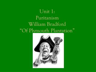 Unit 1:  Puritanism William Bradford �Of Plymouth Plantation�