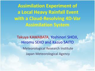 Takuya KAWABATA , Yoshinori SHOJI, Hiromu SEKO and Kazuo SAITO Meteorological Research Institute
