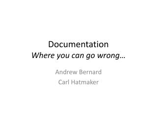 Documentation Where you can go wrong…