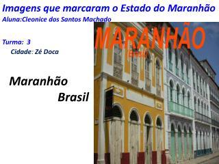 Imagens que marcaram o Estado do Maranhão Aluna:Cleonice dos Santos Machado