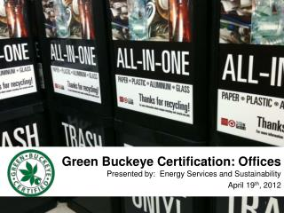 Green  Buckeye Certification: Offices Presented by:  Energy Services and Sustainability