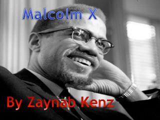 Malcolm X By Zaynab  K enz