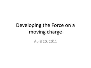 Developing the Force on a moving charge