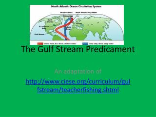 The Gulf Stream Predicament