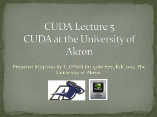 CUDA Lecture  5 CUDA at the University of Akron