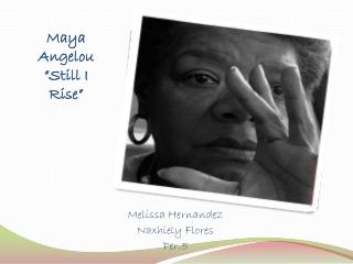 "Maya Angelou  ""Still I Rise"""