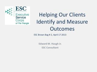 Helping Our Clients  Identify and Measure  Outcomes
