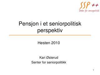 Pensjon i et seniorpolitisk perspektiv