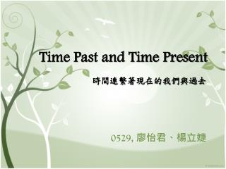 Time Past and Time Present