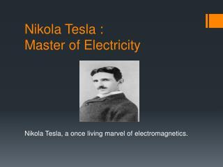 Nikola Tesla : Master of Electricity