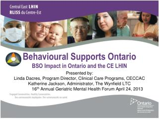 Behavioural Supports Ontario BSO Impact  in Ontario and  the  CE LHIN