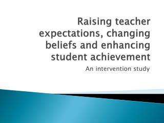 Raising teacher expectations, changing beliefs and enhancing student achievement