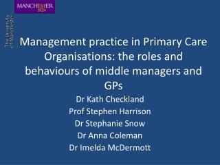 Dr Kath Checkland Prof Stephen Harrison Dr Stephanie Snow Dr Anna Coleman Dr Imelda McDermott