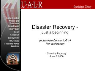Disaster Recovery - Just a beginning notes from Denver IUG ...