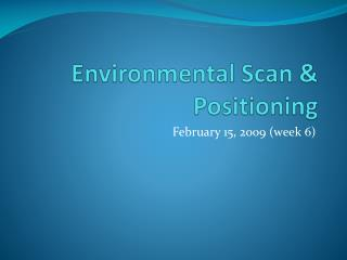 Environmental Scan & Positioning