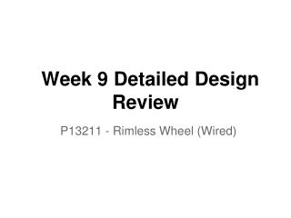 Week 9 Detailed Design Review