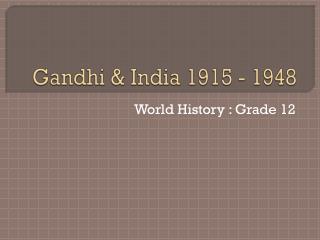 Gandhi & India 1915 - 1948