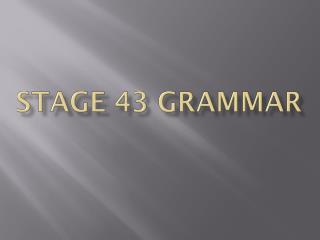 Stage  43 Grammar