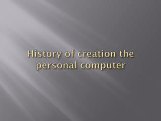 History of  creation  the personal computer
