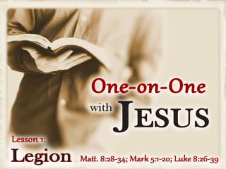 The Man Jesus Met in the Country of the  Gadarenes His name:  Legion