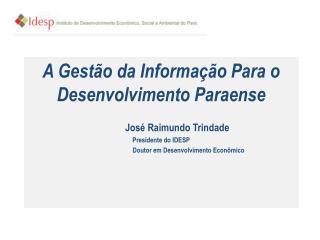 A Gestão da Informação  Para o  Desenvolvimento Paraense José Raimundo Trindade