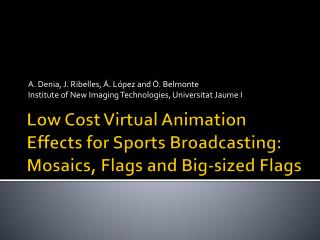 Low Cost Virtual Animation Effects for Sports Broadcasting: Mosaics, Flags and Big-sized Flags