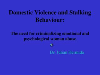 Domestic Violence and Stalking Behaviour:  The need for criminalizing emotional and psychological woman abuse