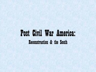 Post Civil War America: Reconstruction & the South